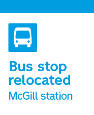 Bus stop relocated McGill station