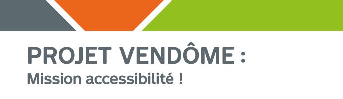 Projet Vendôme : mission accessibilité!