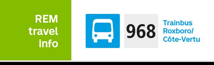 REM travel info 968 Trainbus Roxboro/Côte-Vertu