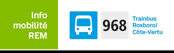 Info mobilité 968 Trainbus / Roxboro / Côte-Vertu