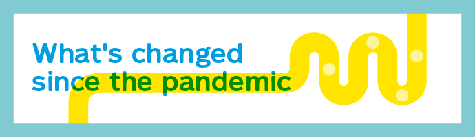 What's changed since the pandemic