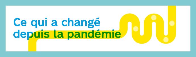 Ce qui a changé depuis la pandémie